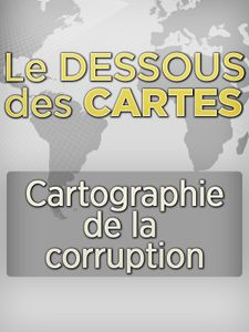 Le Dessous des cartes - Cartographie de la corruption
