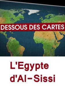 Dessous des cartes - L'Egypte d'Al-Sissi