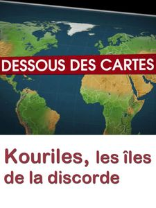 Dessous des cartes - Kouriles, les îles de la discorde