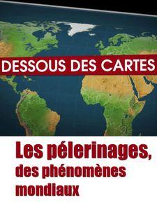 Dessous des Cartes - Les pélerinages, des phénomènes mondiaux