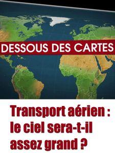 Dessous des cartes - Transport aérien : le ciel sera-t-il assez grand ?