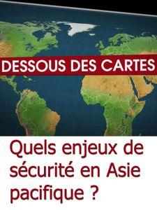 Le Dessous des cartes - Quels enjeux de sécurité en Asie pacifique ?