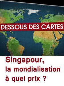 Le Dessous des cartes - Singapour, la mondialisation à quel prix ?