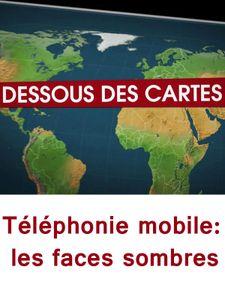 Dessous des cartes - Téléphonie mobile : les faces sombres