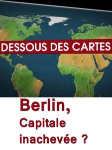 Dessous des cartes - Berlin, capitale inachevée ?