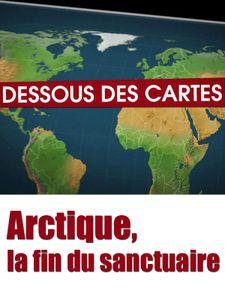 Dessous des cartes - Arctique, la fin du sanctuaire