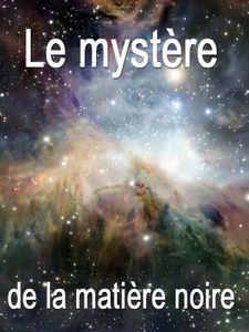 Le mystère de la matière noire