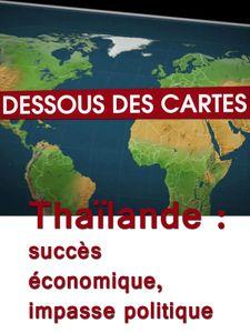 Dessous des cartes - Thaïlande : succès économique, impasse politique