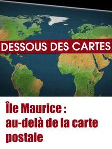 Le Dessous des cartes - Île Maurice : au-delà de la carte postale