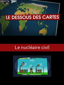 Le dessous des cartes - Le nucléaire civil