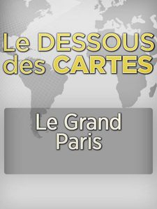 Dessous des cartes - Le Grand Paris