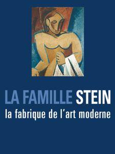 La famille Stein, la fabrique de l'art moderne