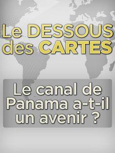 Le Dessous des cartes - Le canal de Panama a-t-il un avenir ?