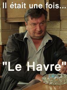 """Il était une fois... """"Le Havre"""""""