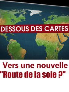 Dessous des cartes - Vers une nouvelle 'Route de la soie' ?