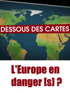 Le Dessous des cartes - L'Europe en danger[s] ?