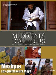 Médecines d'ailleurs - Mexique - Les guérisseurs Maya