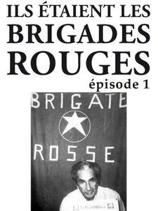 Ils étaient les Brigades Rouges - Première partie