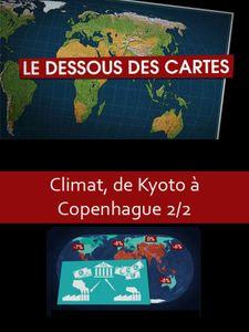 Le Dessous des cartes - Climat, de Kyoto à Copenhague 2/2