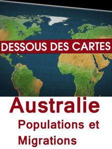 Dessous des Cartes - Australie, Populations et Migrations