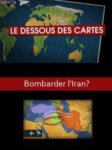 Le dessous des cartes - Bombarder l'Iran ?