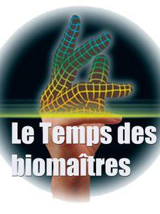 Le Temps des biomaîtres