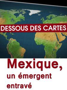 Dessous des cartes - Mexique, un émergent entravé