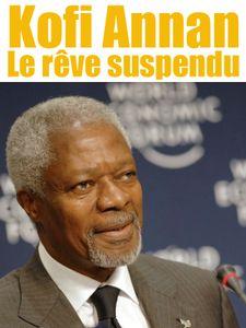 Kofi Annan, le rêve suspendu