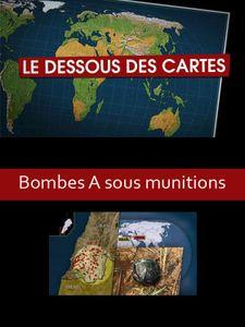 Le dessous des cartes - Bombes A sous-munitions
