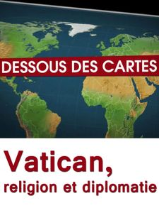 Dessous des cartes - Vatican, religion et diplomatie