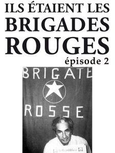 Ils étaient les brigades Rouges - Deuxième partie