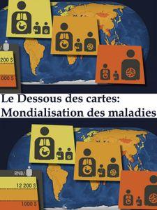 Le Dessous des cartes - Mondialisation des maladies