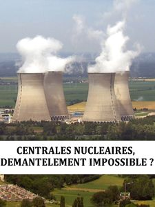 Centrales nucléaires, démantèlement impossible ?