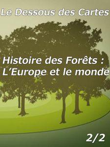 Le Dessous des cartes - Histoire des forêts : L'Europe et le Monde 2/2
