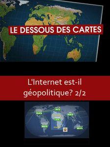 Le dessous des cartes - L'Internet est-il géopolitique 2/2