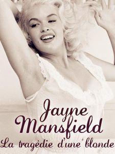 Jayne Mansfield - La tragédie d'une blonde