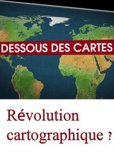 Dessous des cartes - Révolution cartographique ?