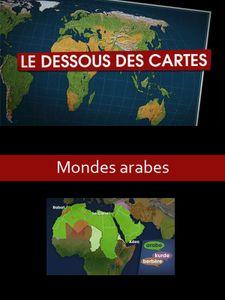 Le Dessous des cartes - Mondes Arabes