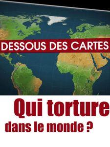 Dessous des cartes - Qui torture dans le monde ?
